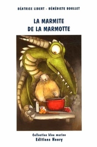 Béatrice Libert et Bénédicte Boullet - La marmite de la marmotte.