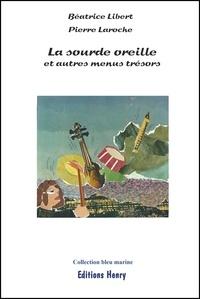 Béatrice Libert et Pierre Laroche - La sourde oreille et autres menus trésors.