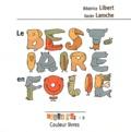 Béatrice Libert et Xavier Laroche - Le bestiaire en folie.