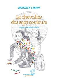 Béatrice Libert - Le chevalier des sept couleurs.