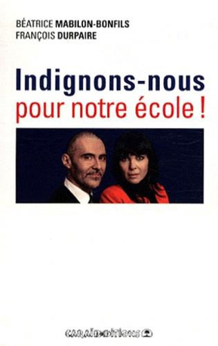 Béatrice Mabilon-Bonfils et François Durpaire - Indignons-nous pour notre école !.