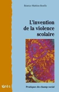 Béatrice Mabilon-Bonfils - L'invention de la violence scolaire.