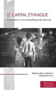 Béatrice Mabilon-Bonfils et Massouma Sylla - Le capital ethnique - Contribution à une infra-politique des dominés.