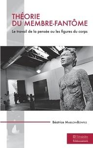 Béatrice Mabilon-Bonfils - Théorie du membre-fantôme - Le travail de la pensée ou les figures du corps.