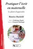 Béatrice Machefel - Pratiquer l'écrit en maternelle - Le plaisir d'apprendre.