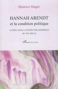 Beatrice Magni - Hannah Arendt et la condition politique - Le réel dans la pensée philosophique du XXe siècle.