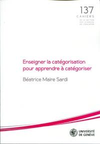 Béatrice Maire Sardi - Enseigner la catégorisation pour apprendre à catégoriser.