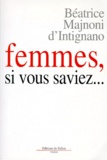Béatrice Majnoni d'Intignano - Femmes, si vous saviez.