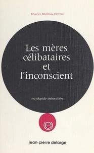 Béatrice Marbeau-Cleirens - Les mères célibataires et l'inconscient - Dans l'évolution de la société contemporaine.
