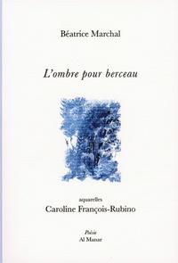 Béatrice Marchal et Caroline François-Rubino - L'ombre pour berceau.