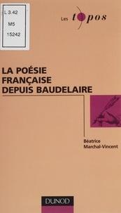 Béatrice Marchal-Vincent - La poésie française depuis Baudelaire.