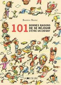 Beatrice Masini - 101 Bonnes raisons d'être un enfant.
