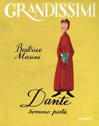 Beatrice Masini - Dante, sommo poeta.