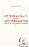 Béatrice Maurines - Les règles sociales d'un territoire industriel - Le cas de la chimie lyonnaise.