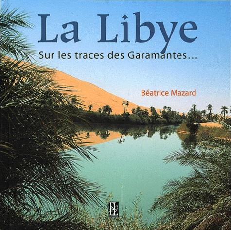 Béatrice Mazard - La Libye - Sur les traces des Garamantes....