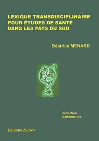 Béatrice Menard - Lexique transdisciplinaire - Pour études de santé dans les pays du Sud.