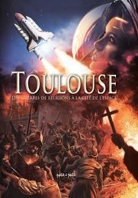 Béatrice Merdrignac et  Gaet's - Toulouse Tome 2 : Des guerres de religion à la Cité de l'espace - Du XVIeè siècle à nos jours.