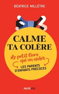 Téléchargez le livre epub gratuit Calme ta colère  - Le petit livre qui va aider les parents d'enfants précoces