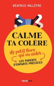 Téléchargement de livres mobiles Calme ta colère  - Le petit livre qui va aider les parents d'enfants précoces 9782228923712 par Béatrice Millêtre (Litterature Francaise)
