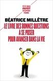 Béatrice Millêtre - Le livre des bonnes questions à se poser pour avancer dans la vie.