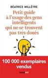 Béatrice Millêtre - Petit guide à l'usage des gens intelligents qui ne se trouvent pas très doués.