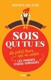 Béatrice Millêtre - Sois qui tu es - Le petit livre qui va aider les parents d'ados surdoués.