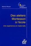 Béatrice Missant - Des ateliers Montessori à l'école - Une expérience en maternelle.