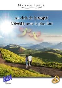 Béatrice Morice - Au-dela de la mort, l'amour est le plus fort.