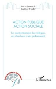 Béatrice Muller - Action publique, action sociale - Les questionnements des politiques, des chercheurs et des professionnels.