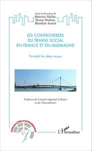 Béatrice Muller et Bruno Michon - Les controverses du travail social en France et en Allemagne - Par-delà les idées reçues.