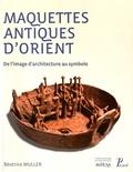 Béatrice Muller - Les maquettes dans l'Antiquité - De l'image d'architecture au symbole.