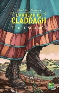 Béatrice Nicodème - L'anneau de Claddagh Tome 1 : Seamrog.