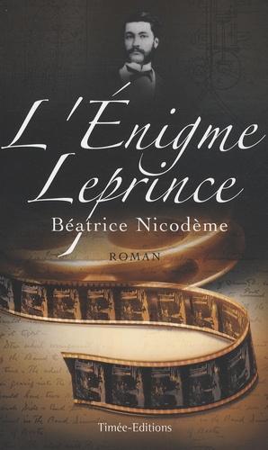 Béatrice Nicodème - L'Enigme Leprince.
