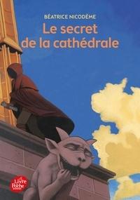 Béatrice Nicodème - Le secret de la cathédrale - Tome 1.