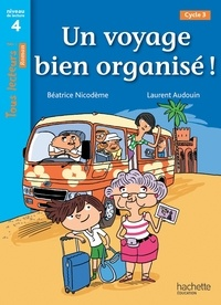 Béatrice Nicodème - Un voyage bien organisé ! - Niveau de lecture 4, cycle 3.