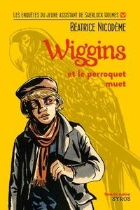 Béatrice Nicodème - Wiggins et le perroquet muet.