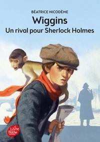 Béatrice Nicodème - Wiggins, un rival pour Sherlock Holmes.