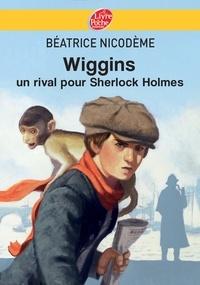 Béatrice Nicodème - Wiggins - Un rival pour Sherlock Holmes.