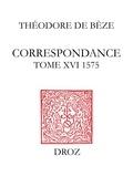 Béatrice Nicollier-De Weck et Alain Dufour - Correspondance. Tome XVI, 1575.