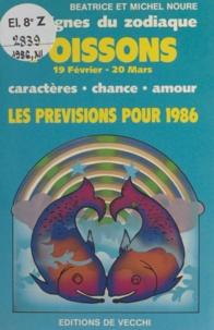 Béatrice Noure et Michel Noure - Les signes du zodiaque : les prévisions pour 1986 - Poissons, 19 février - 20 mars. Caractères, chance, amour.