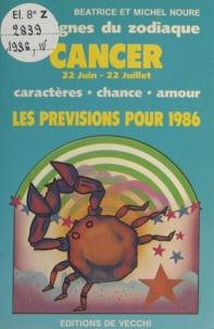 Béatrice Noure et Michel Noure - Les signes du zodiaque : les prévisions pour 1986 - Cancer, 22 Juin-22 Juillet. Caractères, chance, amour. Les prévisions pour 1986.