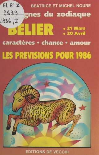 Les signes du zodiaque : les prévisions pour 1986. Bélier, 21 mars. 20 avril : caractères, chance, amour