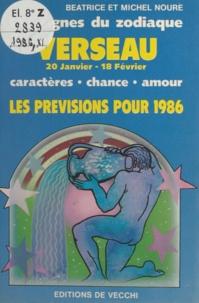 Béatrice Noure et Michel Noure - Les signes du zodiaque : les prévisions pour 1986 - Verseau, 20 janvier - 18 février. Caractère, chance, amour.