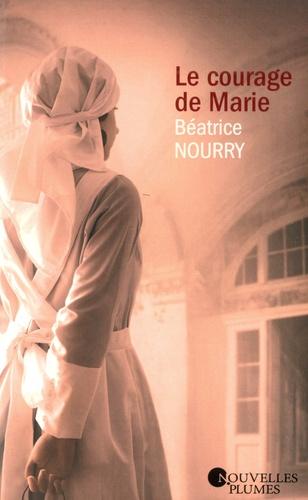 Beatrice Nourry - Le courage de Marie.