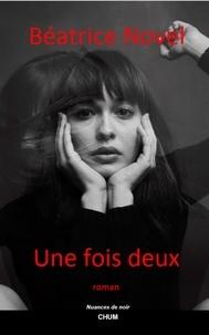 Béatrice Novel - Une fois deux.