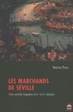 Béatrice Perez - Les marchands de Séville - Une société inquiète (XVe-XVIe siècles).