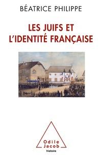 Béatrice Philippe - Les juifs et l'identité française - De la précarité à l'intégration.