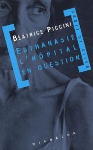 Béatrice Piccini - Euthanasie : l'hôpital en question.