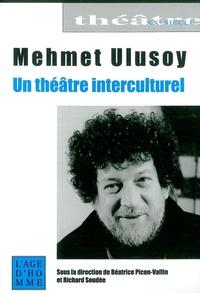 Béatrice Picon-Vallin et Richard Soudée - Mehmet Ulusoy - Un théâtre interculturel.