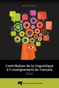 Béatrice Pothier - Contribution de la linguistique à l'enseignement du français (Clef).